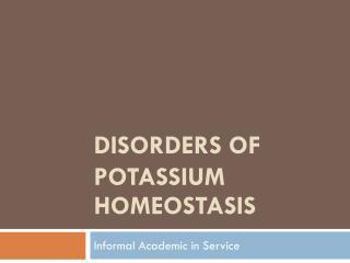 DISORDERS OF POTASSIUM HOMEOSTASIS