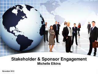 Stakeholder & Sponsor Engagement Michelle Elkins