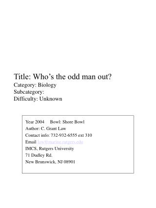 Title: Who's the odd man out? Category: Biology Subcategory:  Difficulty: Unknown