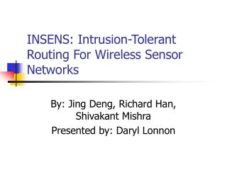 INSENS: Intrusion-Tolerant Routing For Wireless Sensor Networks