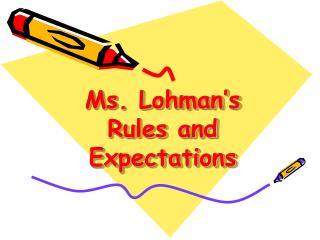 Ms. Lohman s  Rules and Expectations