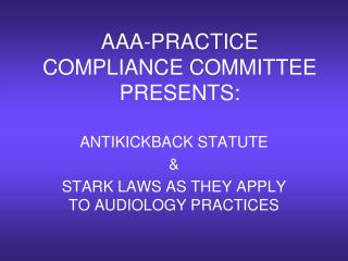 AAA-PRACTICE COMPLIANCE COMMITTEE PRESENTS: