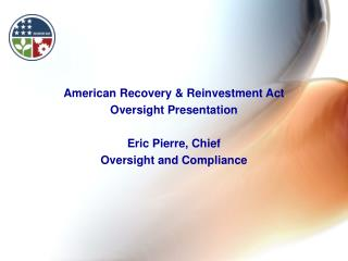 American Recovery & Reinvestment Act Oversight Presentation Eric Pierre, Chief