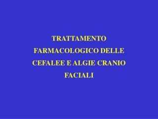 TRATTAMENTO FARMACOLOGICO DELLE CEFALEE E ALGIE CRANIO FACIALI