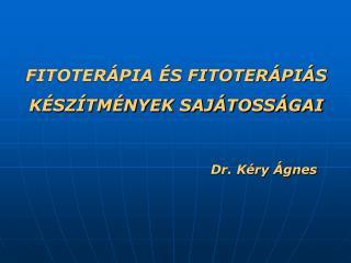 FITOTERÁPIA ÉS FITOTERÁPIÁS  KÉSZÍTMÉNYEK SAJÁTOSSÁGAI Dr. Kéry Ágnes