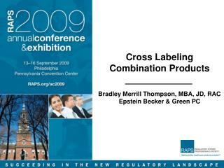 Cross Labeling Combination Products  Bradley Merrill Thompson, MBA, JD, RAC Epstein Becker  Green PC