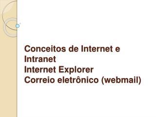 Conceitos de Internet e Intranet Internet Explorer Correio eletr nico webmail