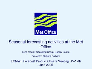 Seasonal forecasting activities at the Met Office Long-range Forecasting Group, Hadley Centre