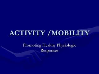 ACTIVITY /MOBILITY