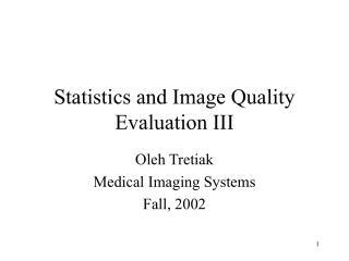Statistics and Image Quality Evaluation III
