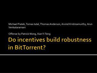 Do incentives build robustness in  BitTorrent ?
