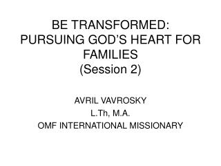 BE TRANSFORMED: PURSUING GOD'S HEART FOR FAMILIES (Session 2)