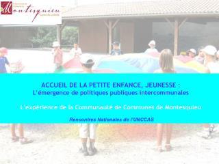 ACCUEIL DE LA PETITE ENFANCE, JEUNESSE :  L  mergence de politiques publiques intercommunales   L exp rience de la Commu