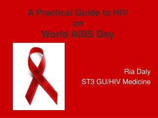 A Practical Guide to HIV on World AIDS Day