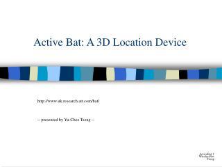 Active Bat: A 3D Location Device