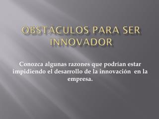 Obstáculos para ser innovador