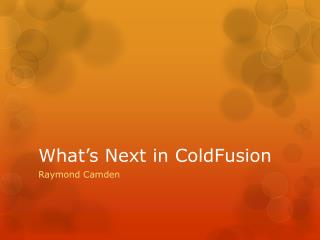What�s Next in ColdFusion
