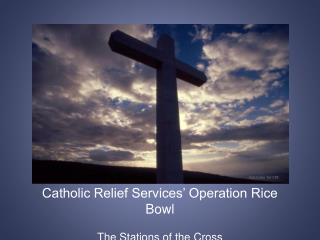 Catholic Relief Services' Operation Rice Bowl The Stations of the Cross