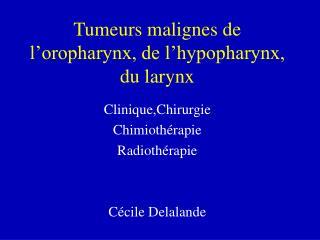 Tumeurs malignes de l'oropharynx, de l'hypopharynx, du larynx