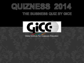 Quizness   2014 The business quiz by  GICE
