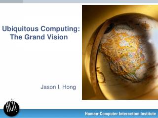 Ubiquitous Computing:  The Grand Vision