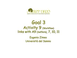 Goal 3  Activity 9  (Workflow) links with A9  ( Selflets ) , 7, 10, 11