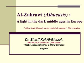Al-Zahrawi Albucasis :          A light in the dark middle ages in Europe                     without doubt Albucasis wa