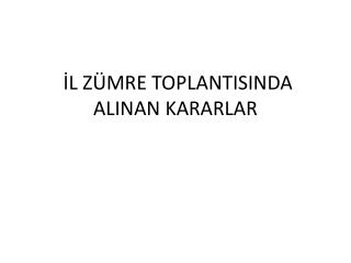 İL ZÜMRE TOPLANTISINDA ALINAN KARARLAR
