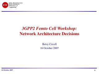3GPP2 Femto Cell Workshop: Network Architecture Decisions