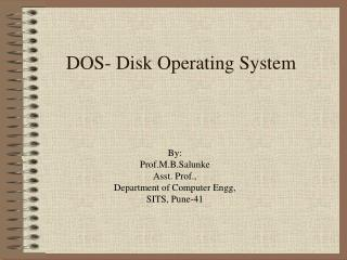DOS- Disk Operating System
