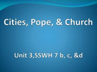 Cities, Pope, & Church Unit 3,SSWH 7 b, c, &d