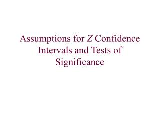 Assumptions for  Z  Confidence Intervals and Tests of Significance