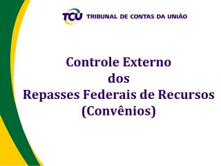 Controle Externo  dos Repasses Federais de Recursos (Conv�nios)