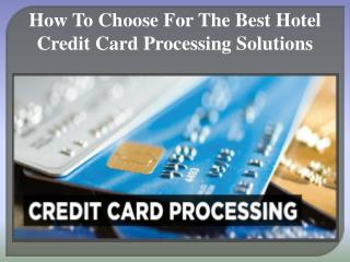 How To Choose For The Best Hotel Credit Card Processing Solu