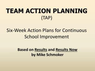 TEAM ACTION PLANNING (TAP) Six-Week Action Plans for Continuous School Improvement