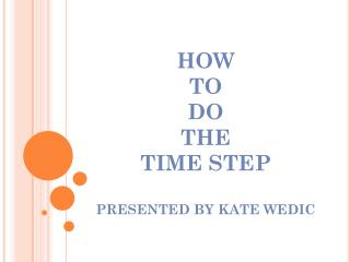 HOW TO DO THE TIME STEP PRESENTED BY KATE WEDIC