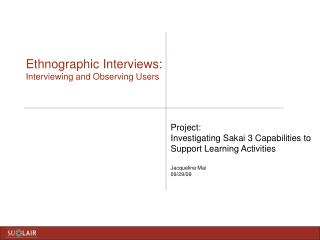 Ethnographic Interviews: Interviewing and Observing Users