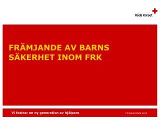 FRÄMJANDE AV  BARNS SÄKERHET INOM FRK