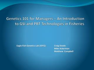 Genetics 101 for Managers – An Introduction  to  GSI and PBT Technologies in Fisheries
