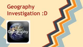 Geography Investigation :D