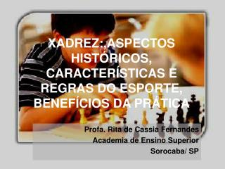 XADREZ:,ASPECTOS HISTÓRICOS, CARACTERÍSTICAS E REGRAS DO ESPORTE, BENEFÍCIOS DA PRÁTICA