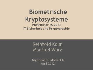 Biometrische Kryptosysteme Proseminar SS 2012 IT-Sicherheit und Kryptographie