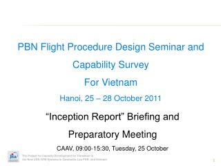 PBN Flight Procedure Design Seminar and Capability Survey For Vietnam Hanoi, 25 – 28 October 2011