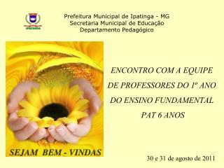 ENCONTRO COM A EQUIPE  DE PROFESSORES DO 1º ANO DO ENSINO FUNDAMENTAL   PAT 6 ANOS