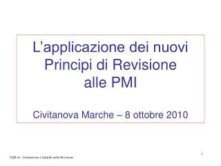 L'applicazione dei nuovi Principi di Revisione  alle PMI Civitanova Marche – 8 ottobre 2010