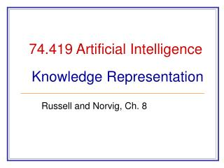 74.419 Artificial Intelligence Knowledge Representation