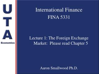 International Finance FINA 5331 Lecture 1: The Foreign Exchange Market:  Please read Chapter 5