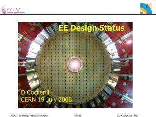 EE Design Status D Cockerill CERN 19 July 2006