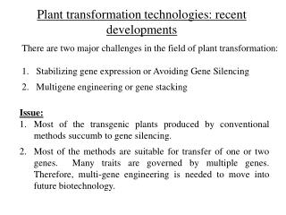 There are two major challenges in the field of plant transformation:  Stabilizing gene expression or Avoiding Gene Silen