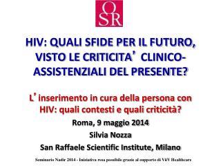 HIV: QUALI SFIDE PER IL FUTURO, VISTO LE CRITICITA �  CLINICO-ASSISTENZIALI DEL PRESENTE?
